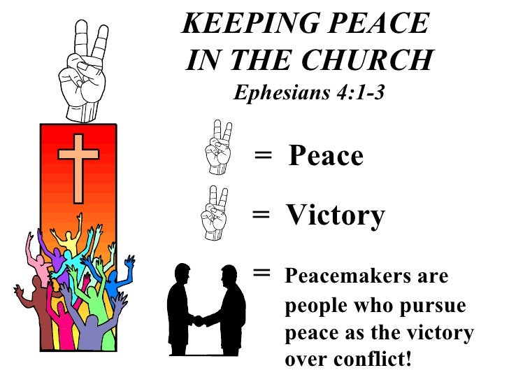 KEEPING PEACE  IN THE CHURCH Ephesians 4:1-3 =  Peace =  Victory =  Peacemakers are   people who pursue    peace as the vi...