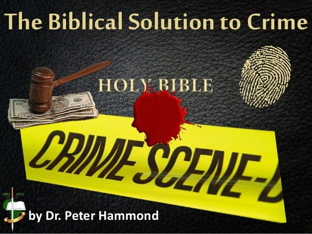 The Biblical Solution to Crime by Dr. Peter Hammond