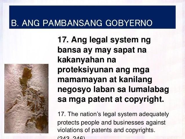 B. ANG PAMBANSANG GOBYERNO 17. Ang legal system ng bansa ay may sapat na kakanyahan na proteksiyunan ang mga mamamayan at ...