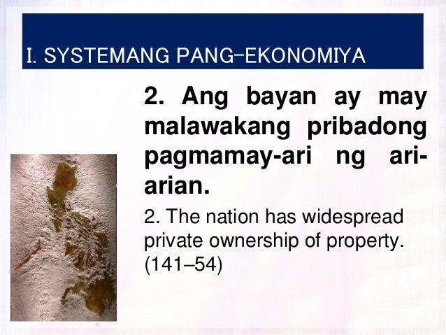 I. SYSTEMANG PANG-EKONOMIYA 2. Ang bayan ay may malawakang pribadong pagmamay-ari ng ari- arian. 2. The nation has widespr...