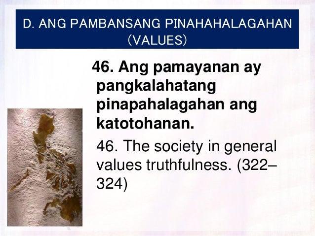 D. ANG PAMBANSANG PINAHAHALAGAHAN (VALUES) 46. Ang pamayanan ay pangkalahatang pinapahalagahan ang katotohanan. 46. The so...