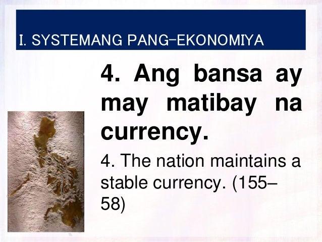 I. SYSTEMANG PANG-EKONOMIYA 4. Ang bansa ay may matibay na currency. 4. The nation maintains a stable currency. (155– 58)