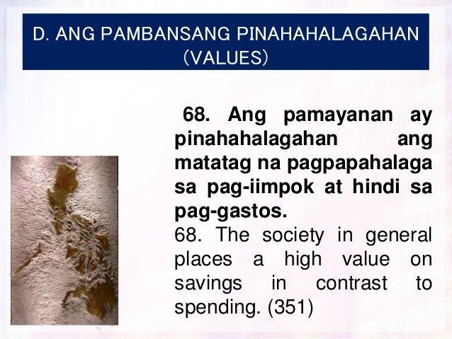 D. ANG PAMBANSANG PINAHAHALAGAHAN (VALUES) 68. Ang pamayanan ay pinahahalagahan ang matatag na pagpapahalaga sa pag-iimpok...