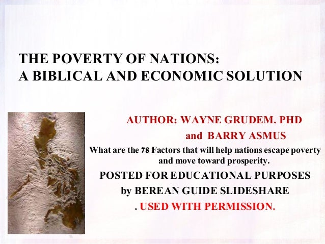 AUTHOR: WAYNE GRUDEM. PHD and BARRY ASMUS What are the 78 Factors that will help nations escape poverty and move toward pr...