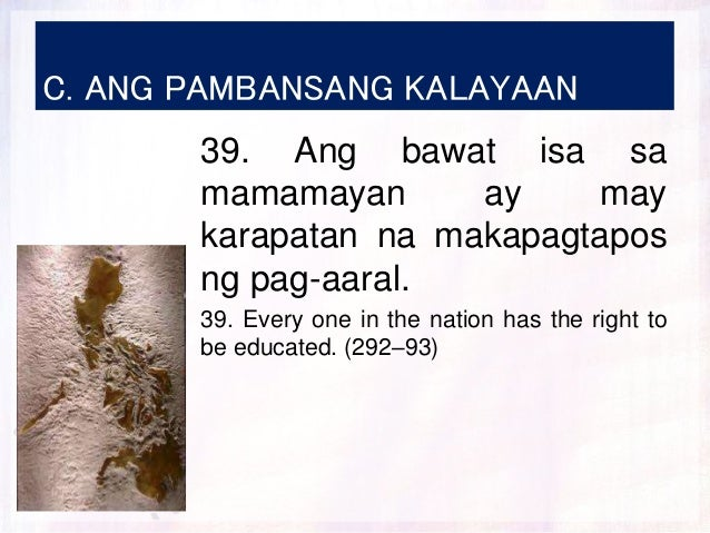 C. ANG PAMBANSANG KALAYAAN 39. Ang bawat isa sa mamamayan ay may karapatan na makapagtapos ng pag-aaral. 39. Every one in ...