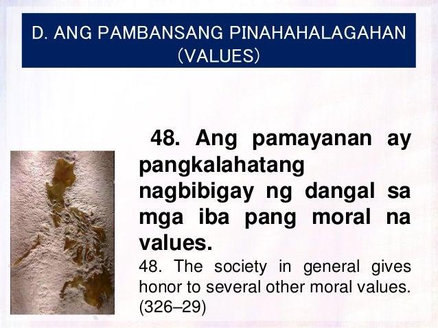 D. ANG PAMBANSANG PINAHAHALAGAHAN (VALUES) 48. Ang pamayanan ay pangkalahatang nagbibigay ng dangal sa mga iba pang moral ...