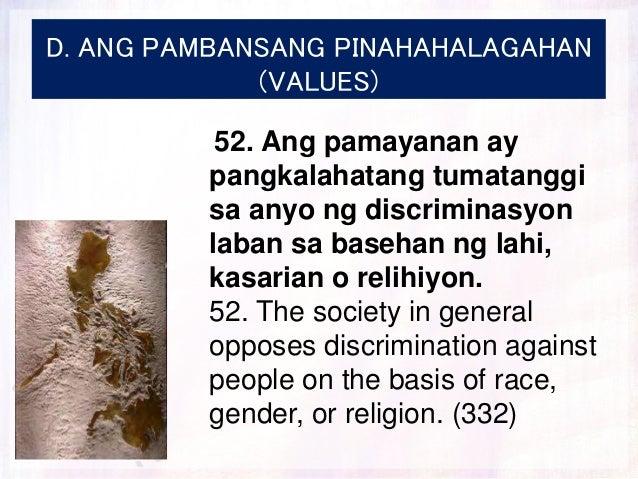 D. ANG PAMBANSANG PINAHAHALAGAHAN (VALUES) 52. Ang pamayanan ay pangkalahatang tumatanggi sa anyo ng discriminasyon laban ...