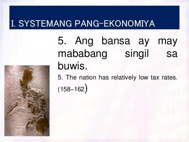 I. SYSTEMANG PANG-EKONOMIYA 5. Ang bansa ay may mababang singil sa buwis. 5. The nation has relatively low tax rates. (158...