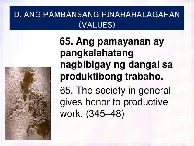 D. ANG PAMBANSANG PINAHAHALAGAHAN (VALUES) 65. Ang pamayanan ay pangkalahatang nagbibigay ng dangal sa produktibong trabah...