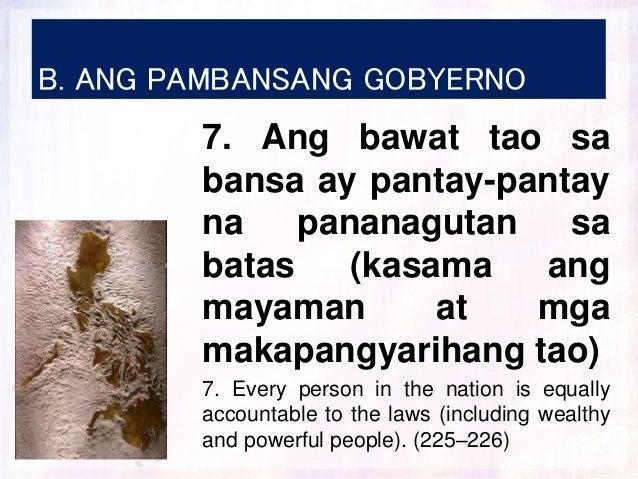 B. ANG PAMBANSANG GOBYERNO 7. Ang bawat tao sa bansa ay pantay-pantay na pananagutan sa batas (kasama ang mayaman at mga m...