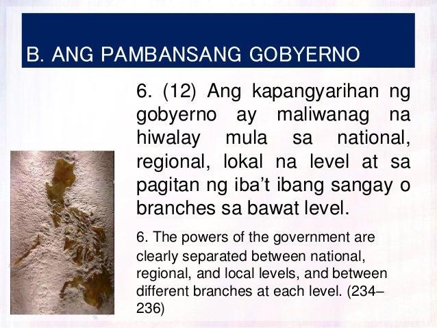 B. ANG PAMBANSANG GOBYERNO 6. (12) Ang kapangyarihan ng gobyerno ay maliwanag na hiwalay mula sa national, regional, lokal...