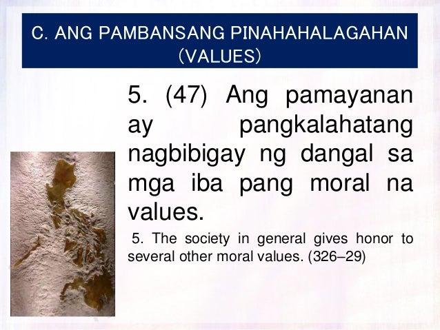 C. ANG PAMBANSANG PINAHAHALAGAHAN (VALUES) 5. (47) Ang pamayanan ay pangkalahatang nagbibigay ng dangal sa mga iba pang mo...