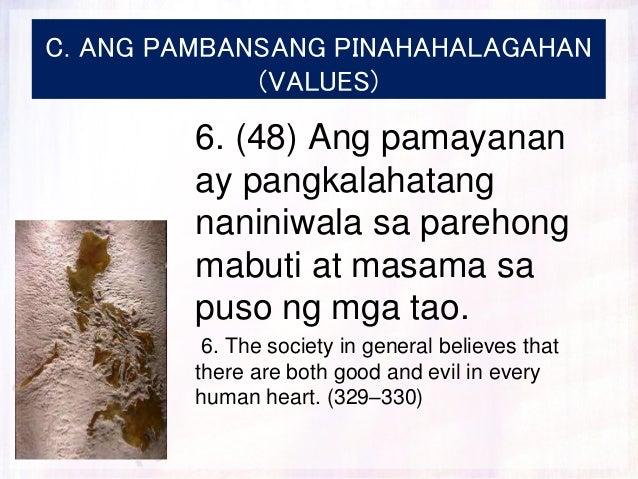 C. ANG PAMBANSANG PINAHAHALAGAHAN (VALUES) 6. (48) Ang pamayanan ay pangkalahatang naniniwala sa parehong mabuti at masama...