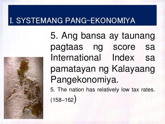 I. SYSTEMANG PANG-EKONOMIYA 5. Ang bansa ay taunang pagtaas ng score sa International Index sa pamatayan ng Kalayaang Pang...