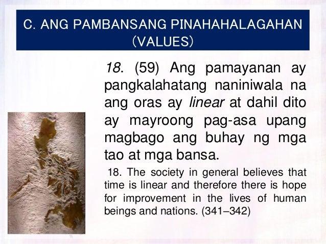 C. ANG PAMBANSANG PINAHAHALAGAHAN (VALUES) 18. (59) Ang pamayanan ay pangkalahatang naniniwala na ang oras ay linear at da...