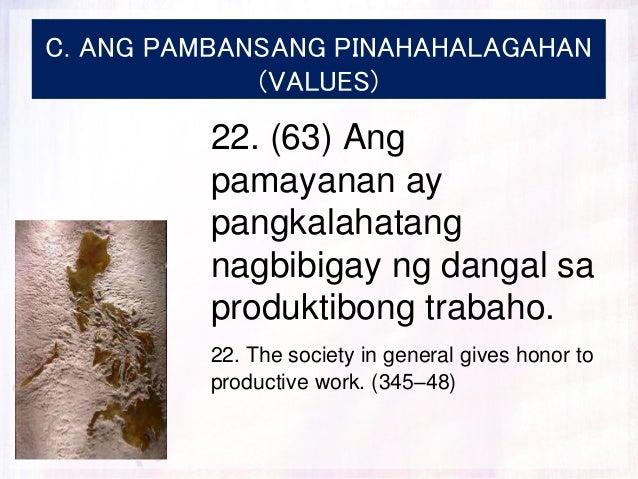 C. ANG PAMBANSANG PINAHAHALAGAHAN (VALUES) 22. (63) Ang pamayanan ay pangkalahatang nagbibigay ng dangal sa produktibong t...