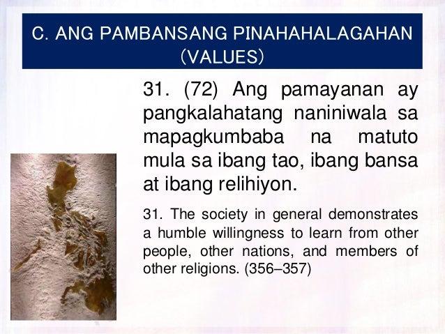 C. ANG PAMBANSANG PINAHAHALAGAHAN (VALUES) 31. (72) Ang pamayanan ay pangkalahatang naniniwala sa mapagkumbaba na matuto m...
