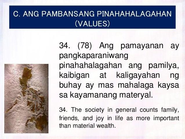 C. ANG PAMBANSANG PINAHAHALAGAHAN (VALUES) 34. (78) Ang pamayanan ay pangkaparaniwang pinahahalagahan ang pamilya, kaibiga...