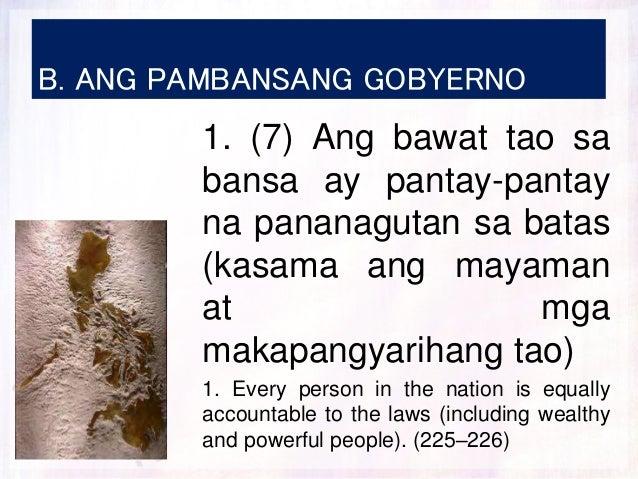B. ANG PAMBANSANG GOBYERNO 1. (7) Ang bawat tao sa bansa ay pantay-pantay na pananagutan sa batas (kasama ang mayaman at m...