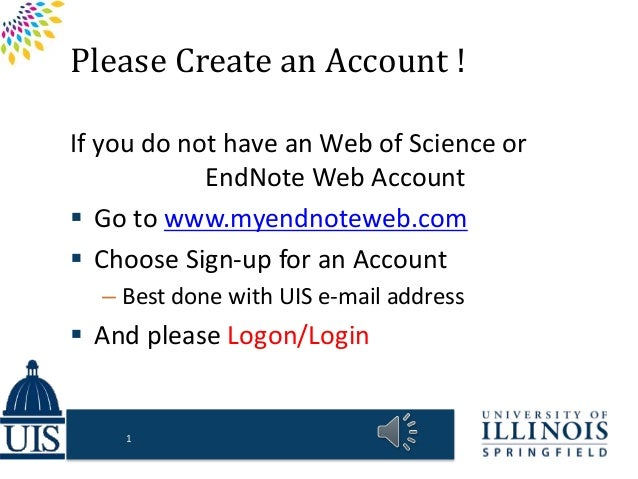 Please Create an Account ! If you do not have an Web of Science or EndNote Web Account  Go to www.myendnoteweb.com  Choo...