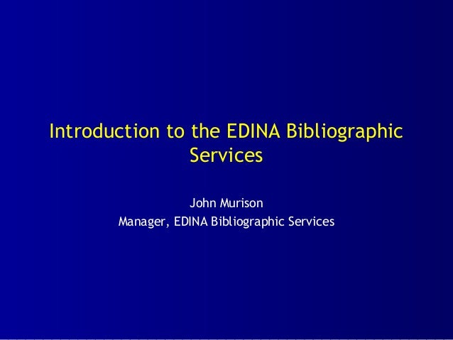 Introduction to the EDINA Bibliographic Services John Murison Manager, EDINA Bibliographic Services
