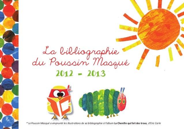 La bibliographiedu Poussin Masqué2012 - 2013* Le Poussin Masqué a emprunté les illustrations de sa bibliographie à l'album...