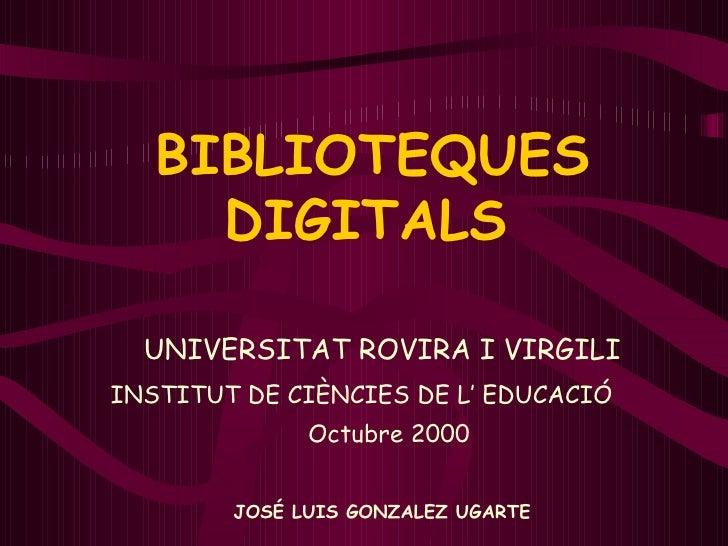 UNIVERSITAT ROVIRA I VIRGILI INSTITUT DE CIÈNCIES DE L' EDUCACIÓ   Octubre 2000 JOSÉ LUIS GONZALEZ UGARTE BIBLIOTEQUES  DI...