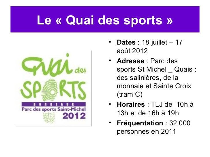 Le « Quai des sports »           • Dates : 18 juillet – 17             août 2012           • Adresse : Parc des           ...
