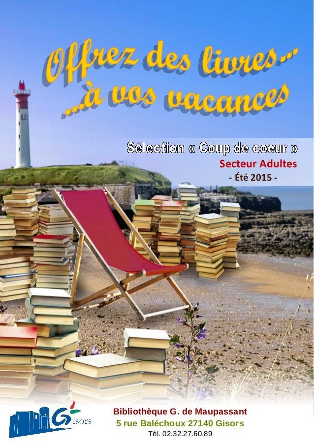 Secteur Adultes - Été 2015 - Bibliothèque G. de Maupassant 5 rue Baléchoux 27140 Gisors Tél. 02.32.27.60.89