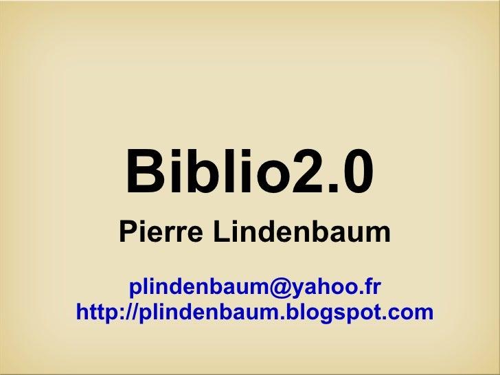 Biblio2.0 Pierre Lindenbaum [email_address] http://plindenbaum.blogspot.com