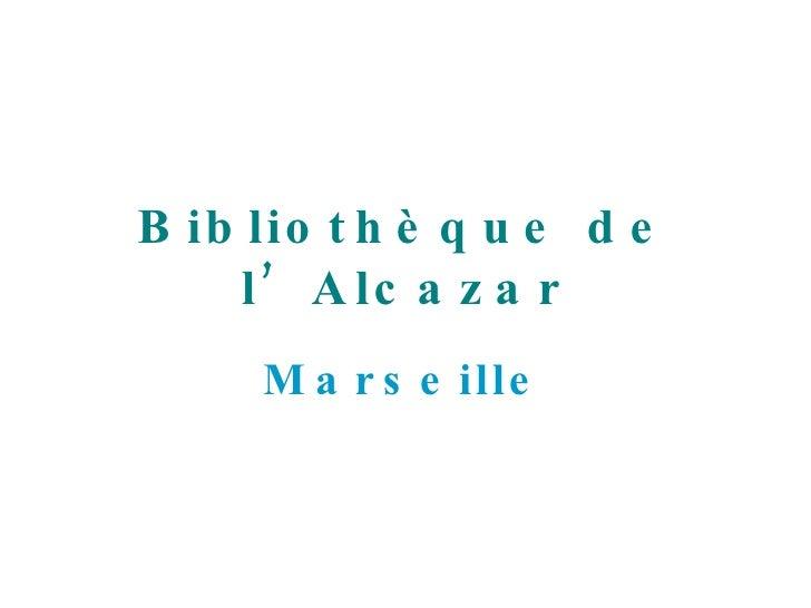 Bibliothèque de l'Alcazar Marseille
