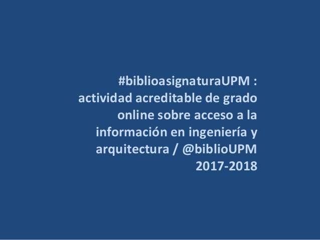 #biblioasignaturaUPM : actividad acreditable de grado online sobre acceso a la información en ingeniería y arquitectura / ...