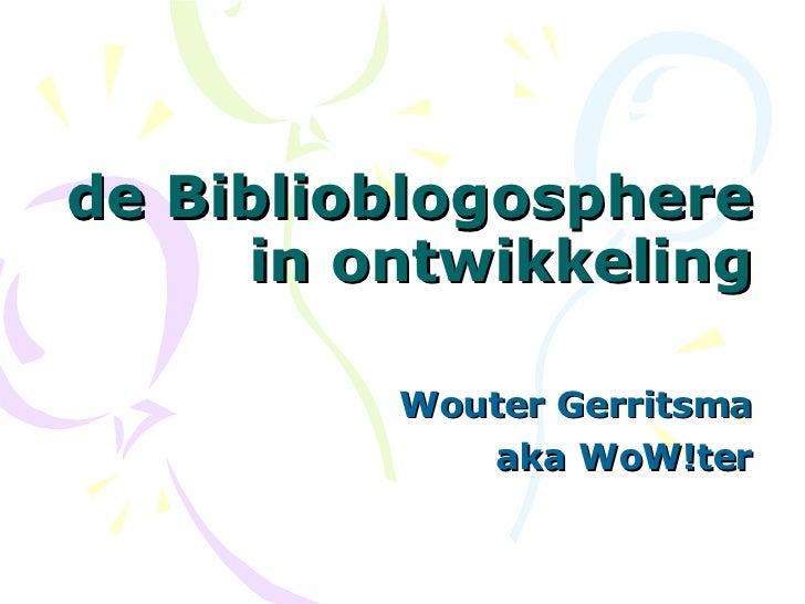 de Biblioblogosphere in ontwikkeling Wouter Gerritsma aka WoW!ter