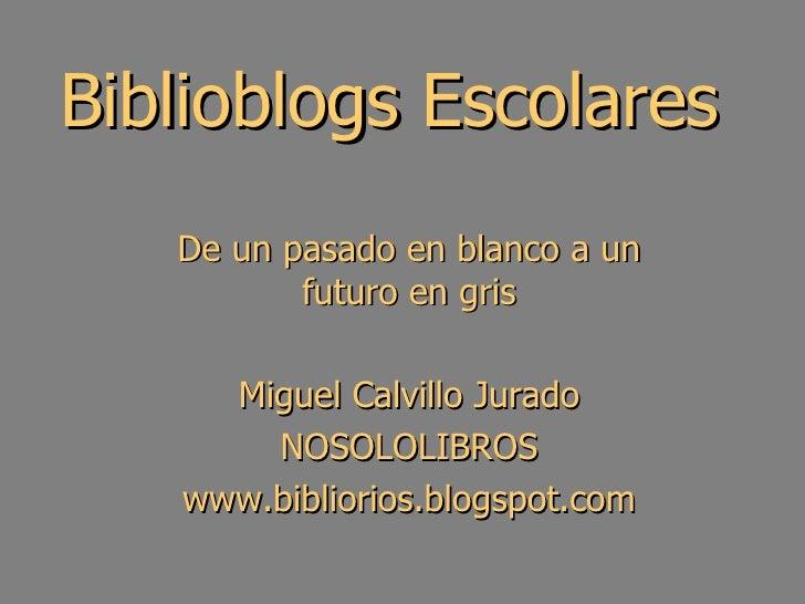 Biblioblogs Escolares De un pasado en blanco a un futuro en gris Miguel Calvillo Jurado NOSOLOLIBROS www.bibliorios.blogsp...