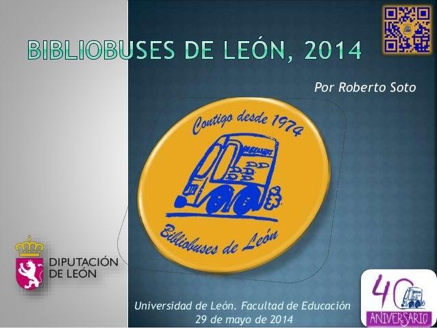 Por Roberto Soto Universidad de León. Facultad de Educación 29 de mayo de 2014