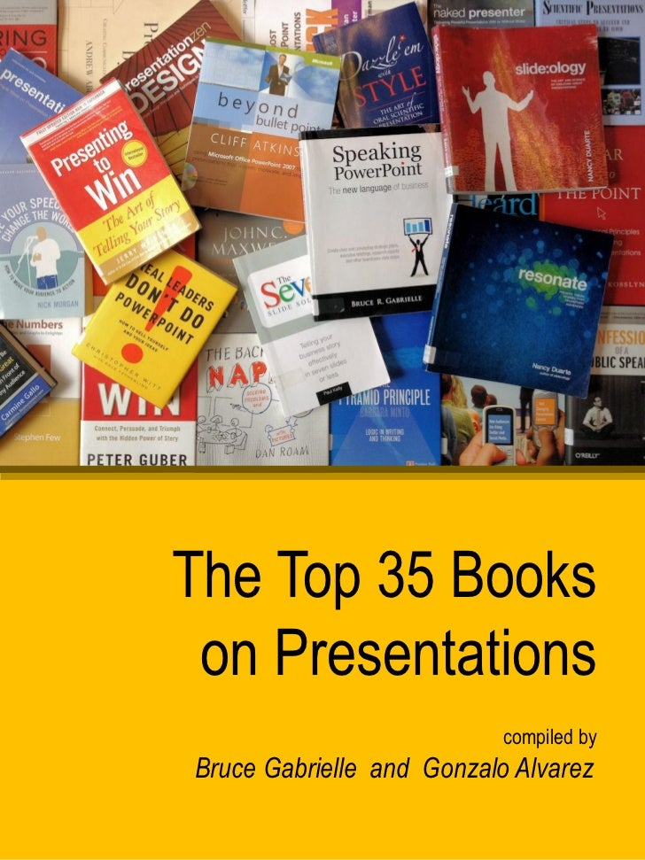 The Top 35 Books on Presentations                           compiled byBruce Gabrielle and Gonzalo Alvarez