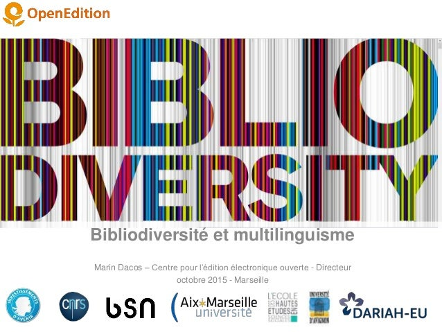 Bibliodiversité et multilinguisme Marin Dacos – Centre pour l'édition électronique ouverte - Directeur octobre 2015 - Mars...