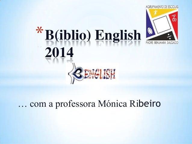 * B(iblio) English 2014  … com a professora Mónica Ribeiro