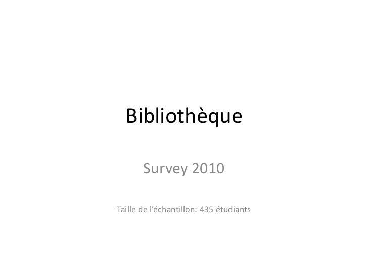 Bibliothèque<br />Survey 2010<br />Taille de l'échantillon: 435 étudiants<br />