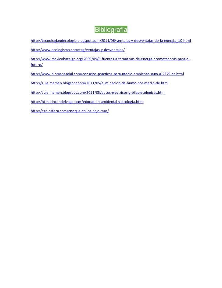 Bibliografíahttp://tecnologiandecologia.blogspot.com/2011/06/ventajas-y-desventajas-de-la-energia_10.htmlhttp://www.ecolog...