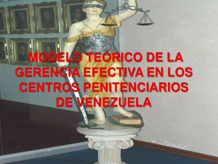 MODELO TEÓRICO DE LA GERENCIA EFECTIVA EN LOS CENTROS PENITENCIARIOS DE VENEZUELA<br />