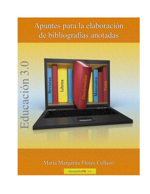 Apuntes para la elaboración de bibliografías anotadas Primera edición: enero 2015 ©María Margarita Flores Collazo ©Humanit...