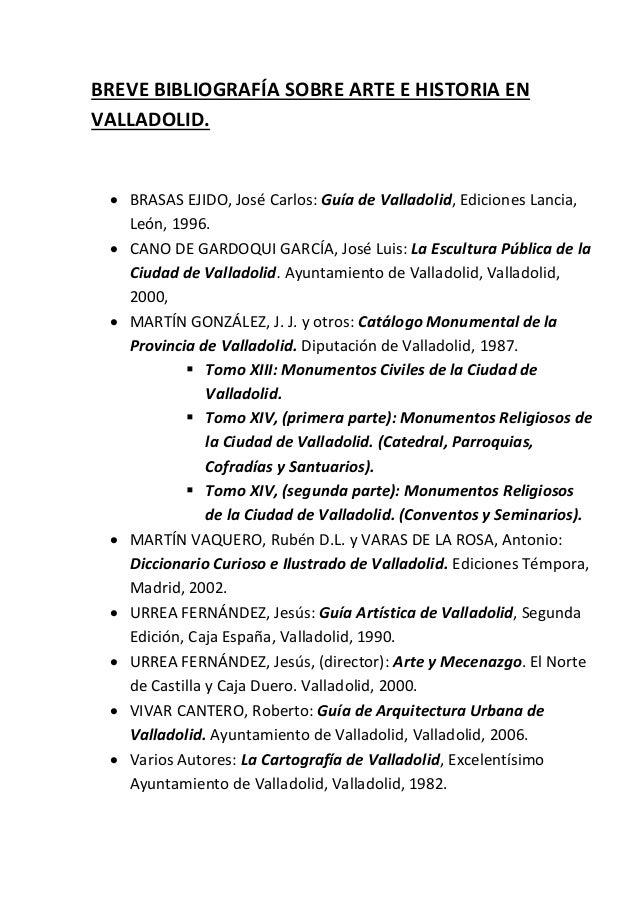 BREVE BIBLIOGRAFÍA SOBRE ARTE E HISTORIA EN VALLADOLID.  BRASAS EJIDO, José Carlos: Guía de Valladolid, Ediciones Lancia,...