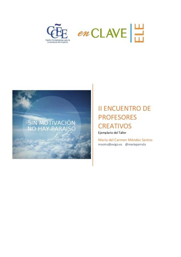 II ENCUENTRO DE PROFESORES CREATIVOS Ejemplario del Taller María del Carmen Méndez Santos macms@uvigo.es @mariaparrula
