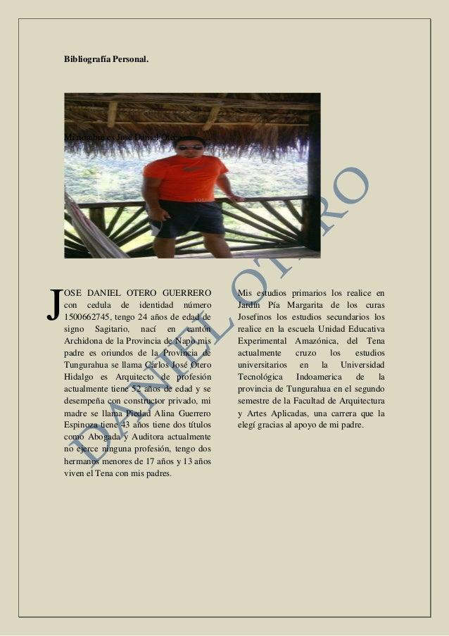 Bibliografía Personal. Mi nombre es José Daniel Otero OSE DANIEL OTERO GUERRERO con cedula de identidad número 1500662745,...