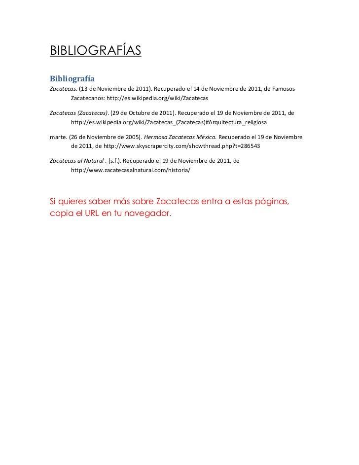 BIBLIOGRAFÍASBibliografíaZacatecas. (13 de Noviembre de 2011). Recuperado el 14 de Noviembre de 2011, de Famosos       Zac...