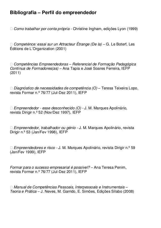 Bibliografia – Perfil do empreendedor� Como trabalhar por conta própria - Christine Ingham, edições Lyon (1999)� Competénc...
