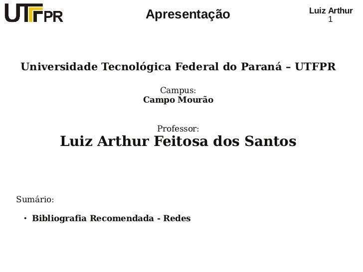 Luiz Arthur                           Apresentação           1Universidade Tecnológica Federal do Paraná – UTFPR          ...