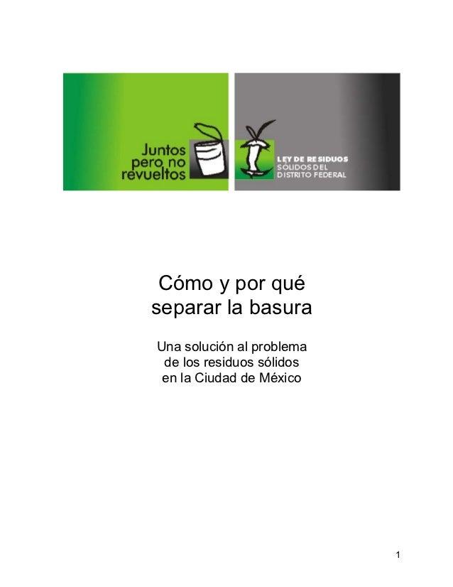 Cómo y por quéseparar la basuraUna solución al problema de los residuos sólidos en la Ciudad de México                    ...