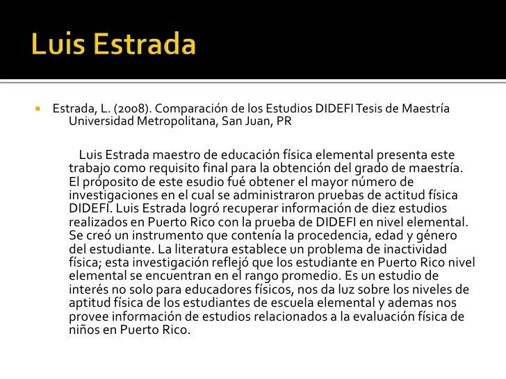   Estrada, L. (2008). Comparación de los Estudios DIDEFI Tesis de Maestría        Universidad Metropolitana, San Juan, P...